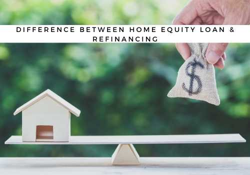 What is the Difference Between a Home Equity Loan and Refinancing in Walnut Grove and Langley BC?